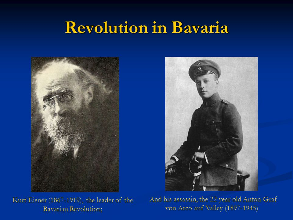 Revolution in Bavaria Kurt Eisner (1867-1919), the leader of the Bavarian Revolution; And his assassin, the 22 year old Anton Graf von Arco auf Valley (1897-1945)