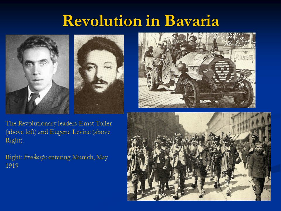 Revolution in Bavaria The Revolutionary leaders Ernst Toller (above left) and Eugene Levine (above Right). Right: Freikorps entering Munich, May 1919