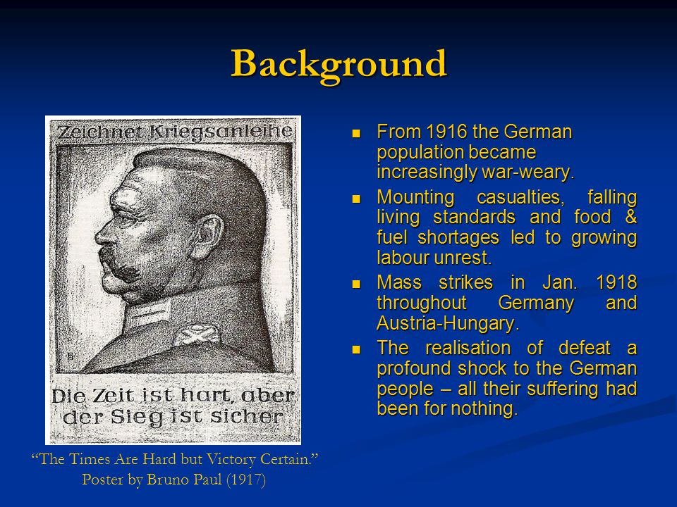 Background From 1916 the German population became increasingly war-weary.