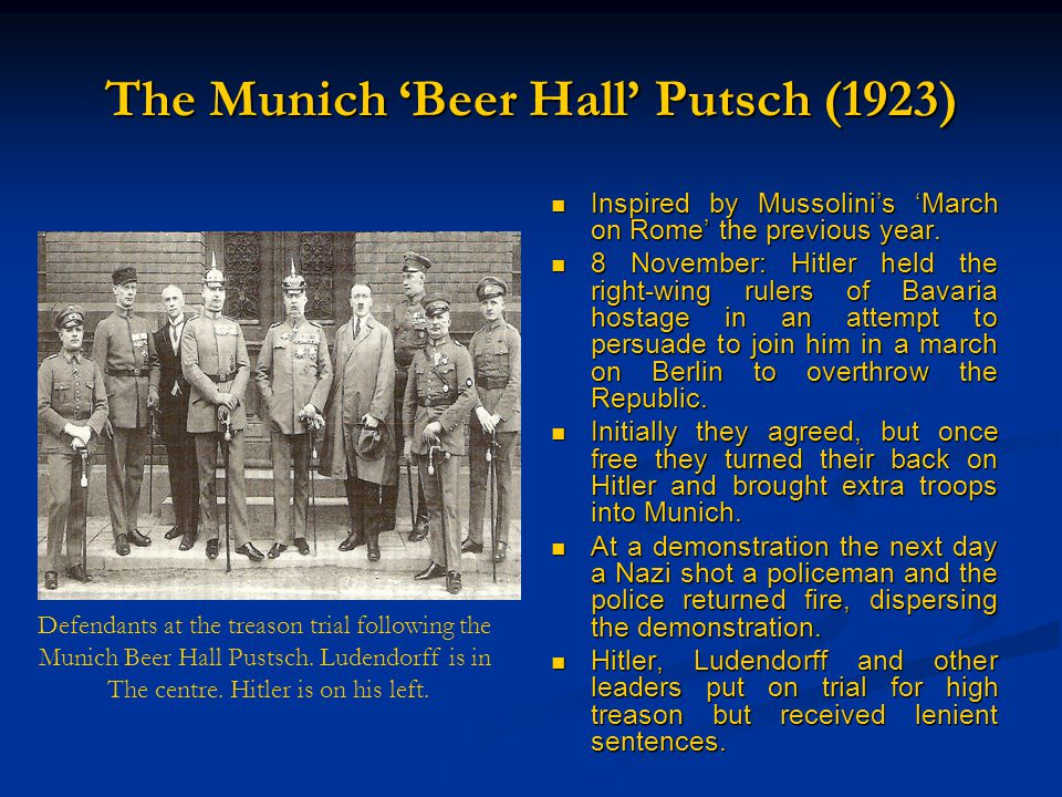 The Munich 'Beer Hall' Putsch (1923) Inspired by Mussolini's 'March on Rome' the previous year.