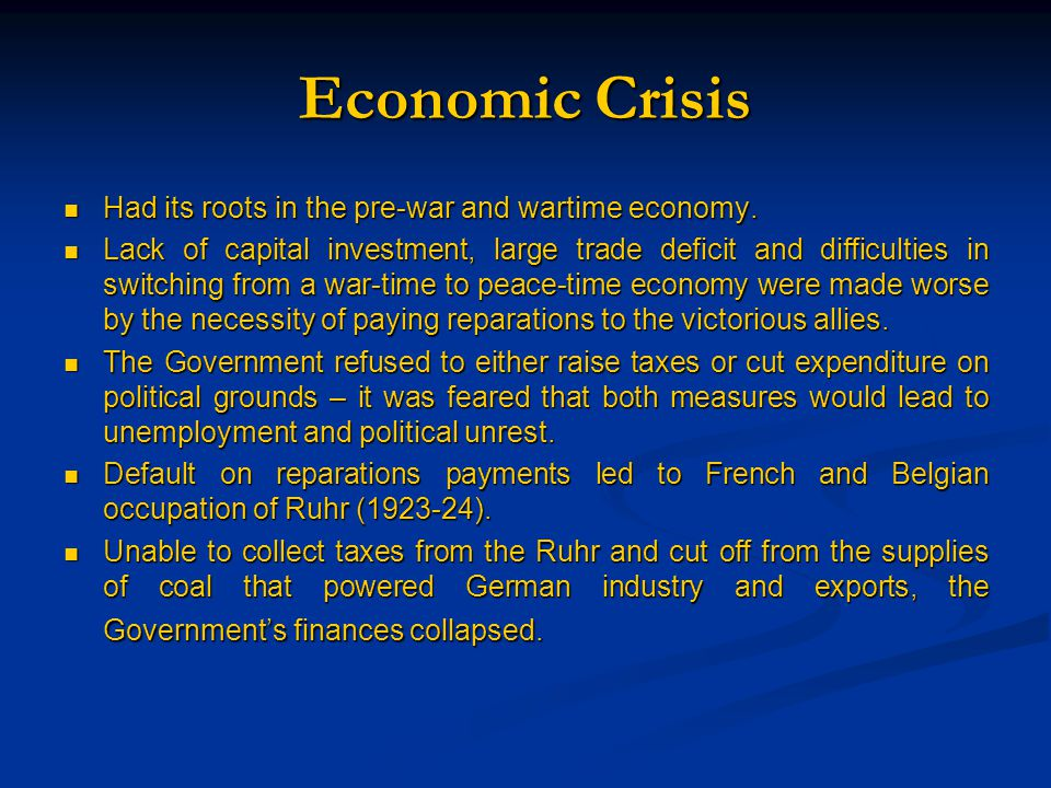 Economic Crisis Had its roots in the pre-war and wartime economy. Had its roots in the pre-war and wartime economy. Lack of capital investment, large