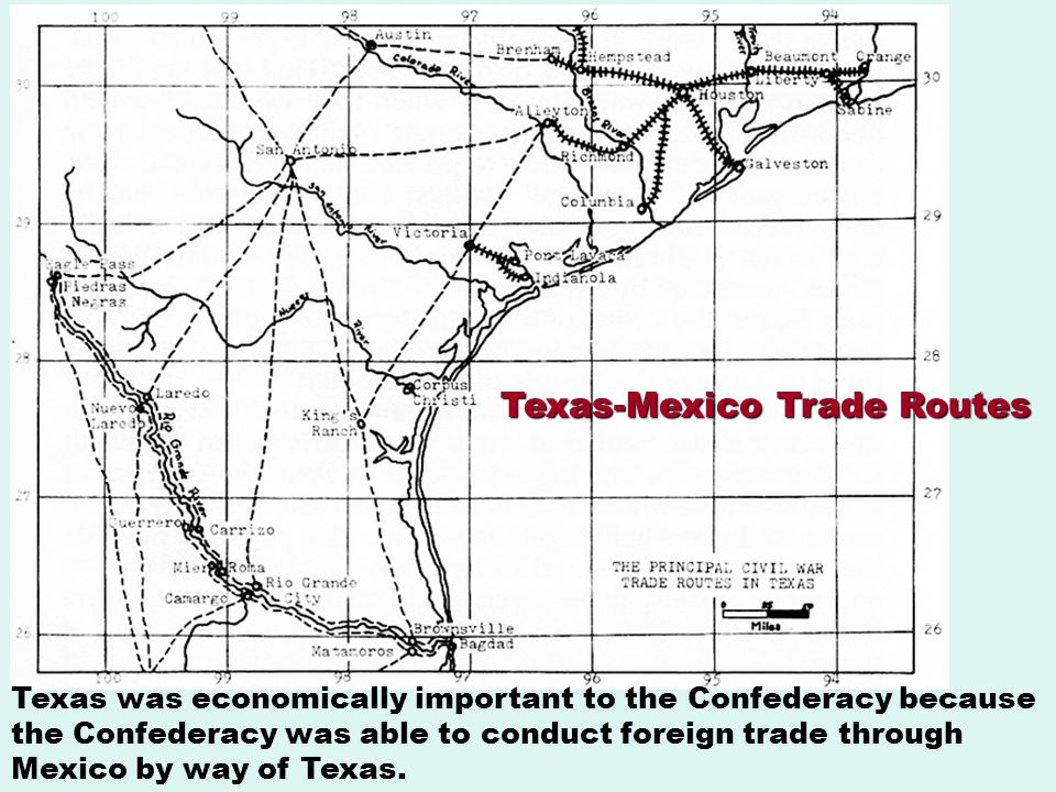 Texas-Mexico Trade Routes Texas was economically important to the Confederacy because the Confederacy was able to conduct foreign trade through Mexico