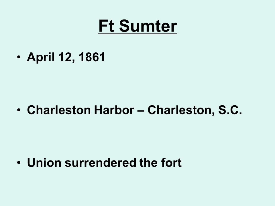 Ft Sumter April 12, 1861 Charleston Harbor – Charleston, S.C. Union surrendered the fort