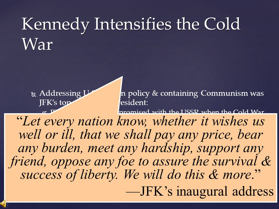  Addressing U.S. foreign policy & containing Communism was JFK's top priority as president:  JFK believed Ike compromised with the USSR when the Col