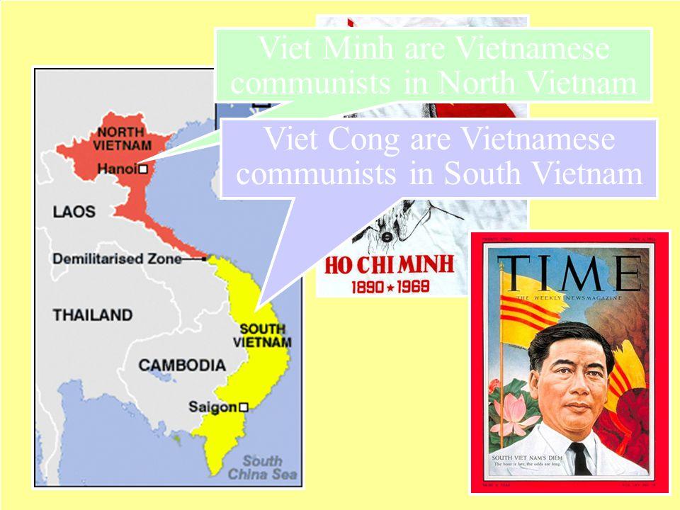 Vietnam Viet Minh are Vietnamese communists in North Vietnam Viet Cong are Vietnamese communists in South Vietnam