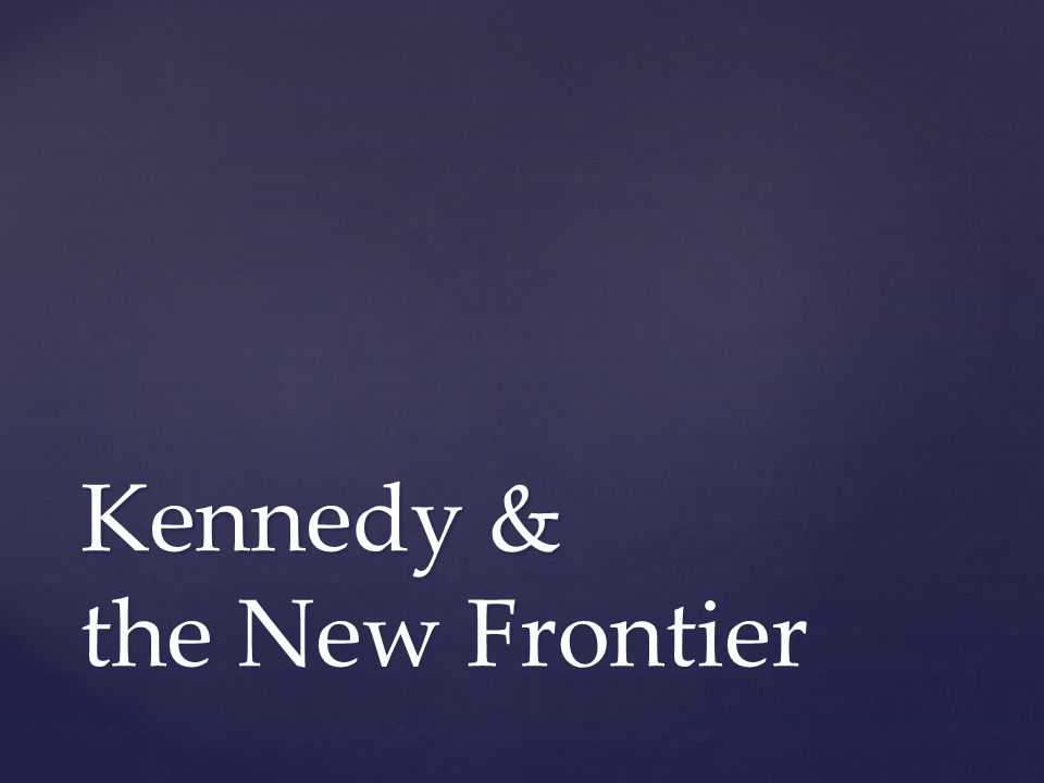 Kennedy & the New Frontier