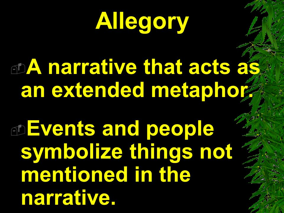 What is an Allegory?  The characters, setting, and events make sense on the literal level, but are designed to represent OTHER characters, settings a