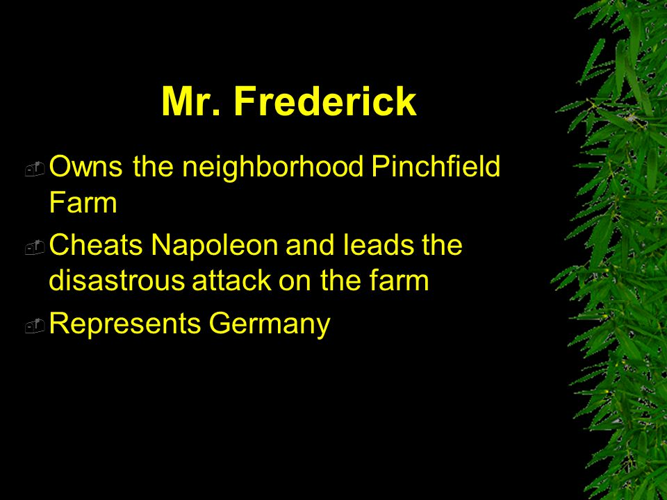 Mr. Pilkington  Owns the neighborhood Foxwood Farm  Spends too much time fishing and hunting to run his farm  Represents England and Allies