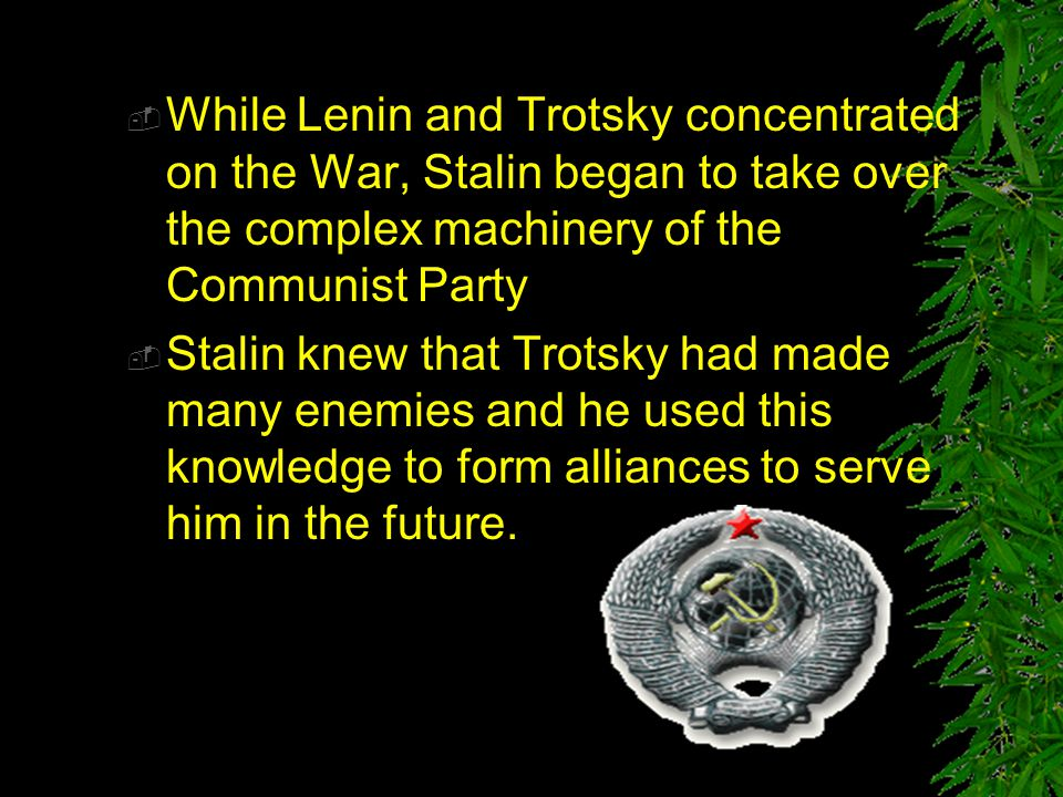  During this time another man was quietly gaining power behind the scenes. His name was Josef Stalin. Stalin in 1917