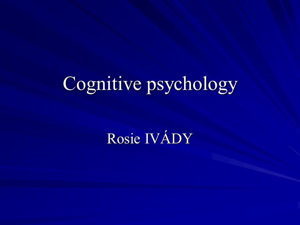 Cognitive psychology Rosie IVÁDY