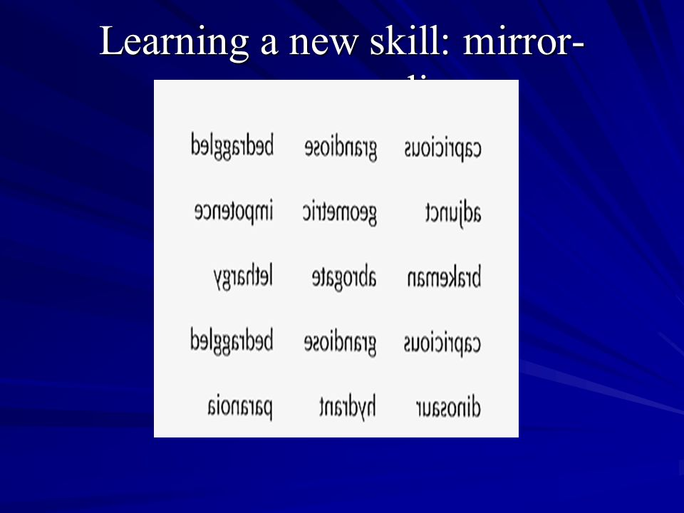 Learning a new skill: mirror- reverse reading
