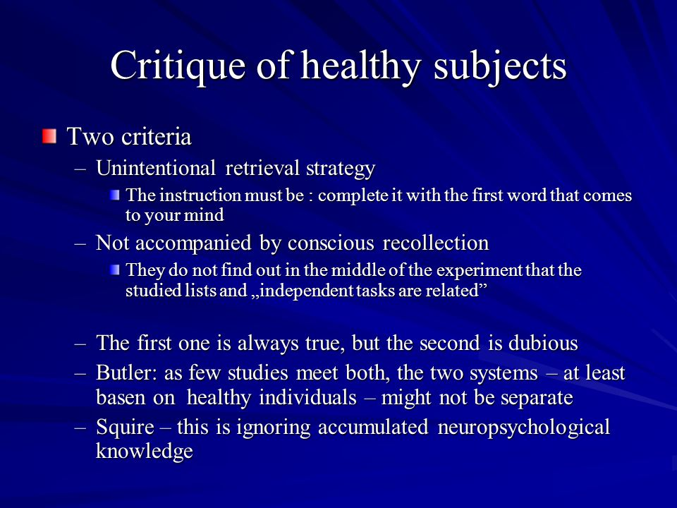 Critique of healthy subjects Two criteria –Unintentional retrieval strategy The instruction must be : complete it with the first word that comes to yo