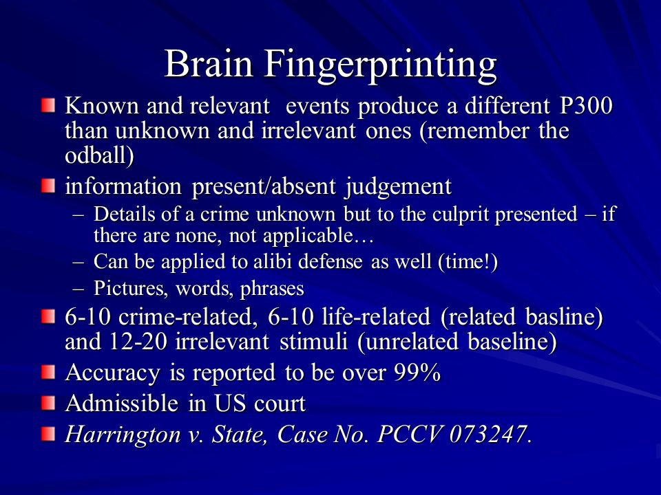 Brain Fingerprinting Known and relevant events produce a different P300 than unknown and irrelevant ones (remember the odball) information present/abs