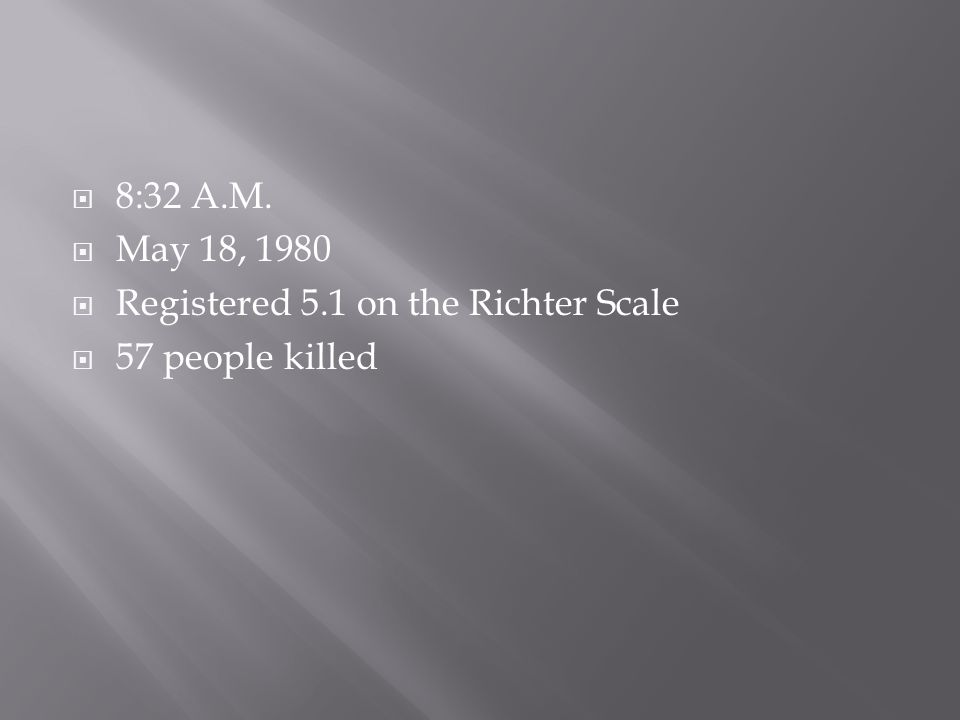  8:32 A.M.  May 18, 1980  Registered 5.1 on the Richter Scale  57 people killed