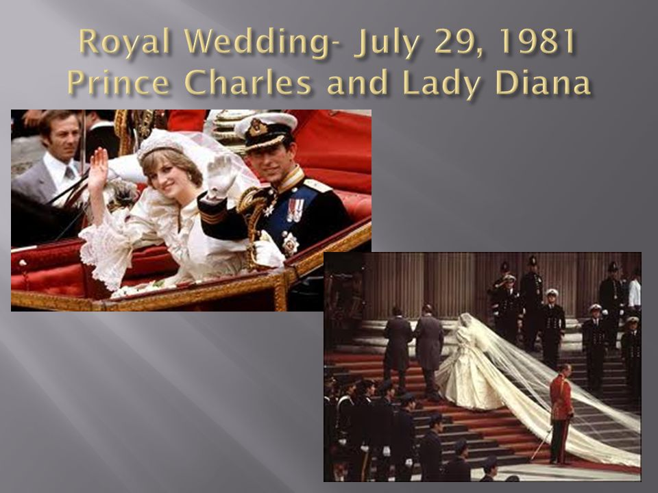  http://www.youtube.com/watch?v=o8cniGcg 2xU Lady Diana entering the church for her wedding to Prince Charles http://www.youtube.com/watch?v=o8cniGcg 2xU  Global audience of 750 million people  Considered a fairy tale wedding