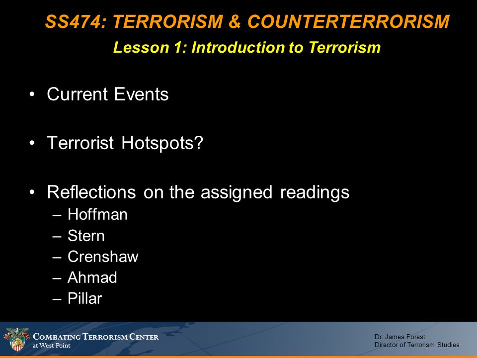 C OMBATING T ERRORISM C ENTER at West Point Dr. James Forest Director of Terrorism Studies Current Events Terrorist Hotspots? Reflections on the assig