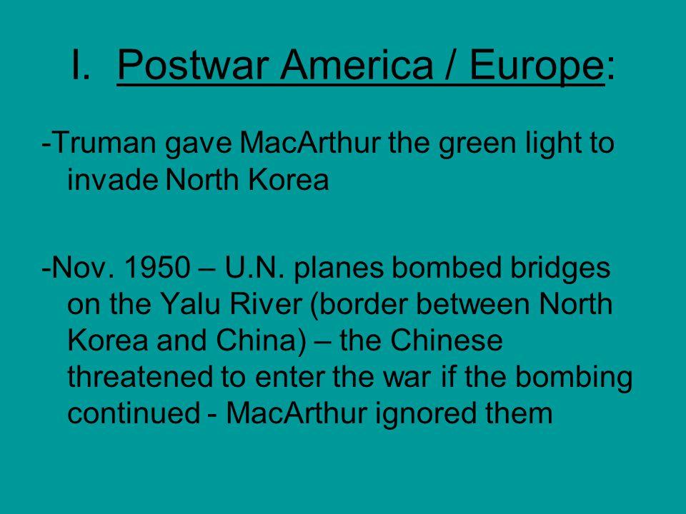 I. Postwar America / Europe: -Truman gave MacArthur the green light to invade North Korea -Nov.