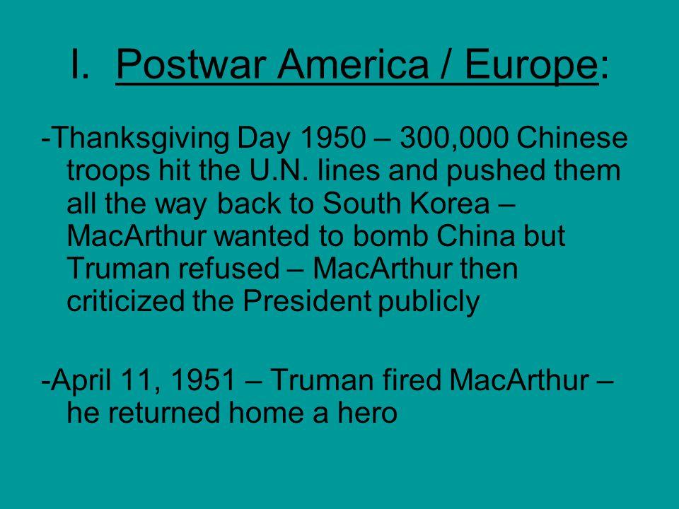 I. Postwar America / Europe: -Thanksgiving Day 1950 – 300,000 Chinese troops hit the U.N.