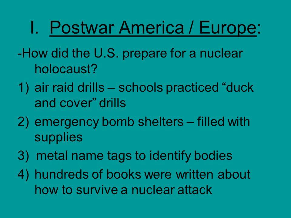 I. Postwar America / Europe: -How did the U.S. prepare for a nuclear holocaust.
