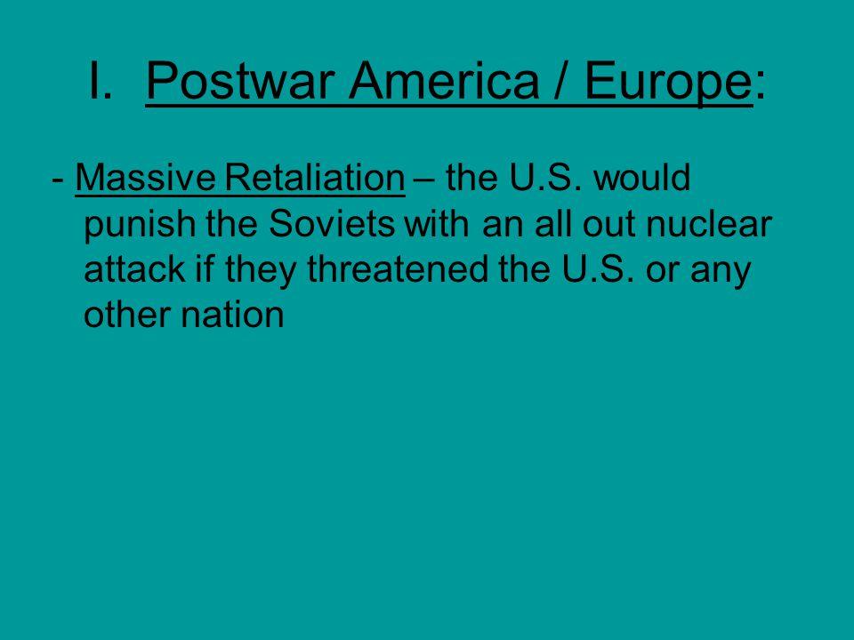 I. Postwar America / Europe: - Massive Retaliation – the U.S.