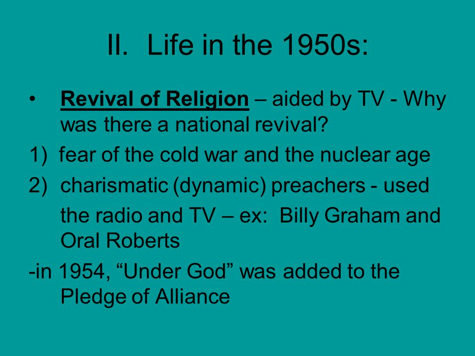 II. Life in the 1950s: Revival of Religion – aided by TV - Why was there a national revival.