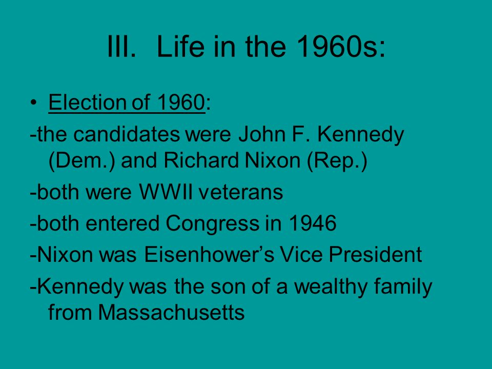 III. Life in the 1960s: Election of 1960: -the candidates were John F.