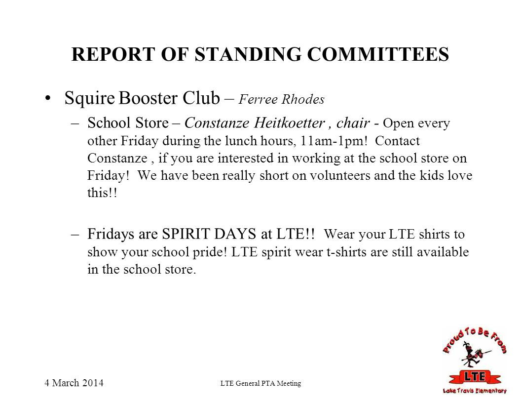 4 March 2014 LTE General PTA Meeting REPORT OF STANDING COMMITTEES Squire Booster Club – Ferree Rhodes –School Store – Constanze Heitkoetter, chair -