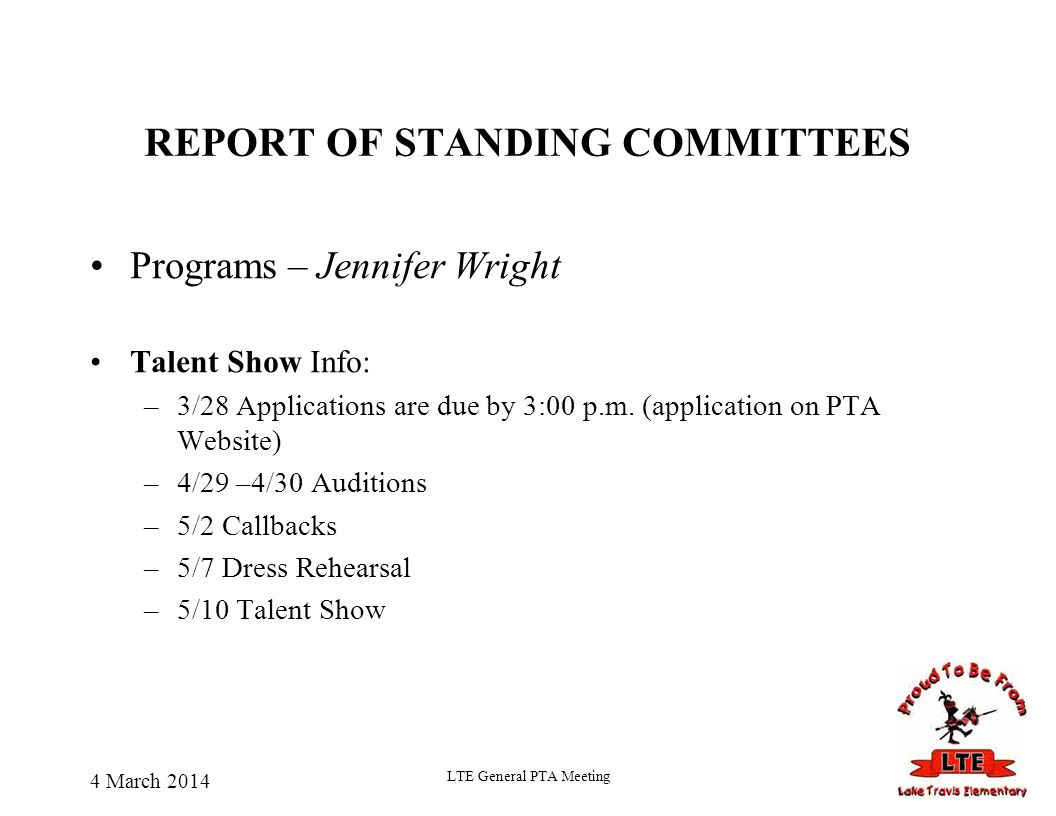 REPORT OF STANDING COMMITTEES Programs – Jennifer Wright Talent Show Info: –3/28 Applications are due by 3:00 p.m. (application on PTA Website) –4/29