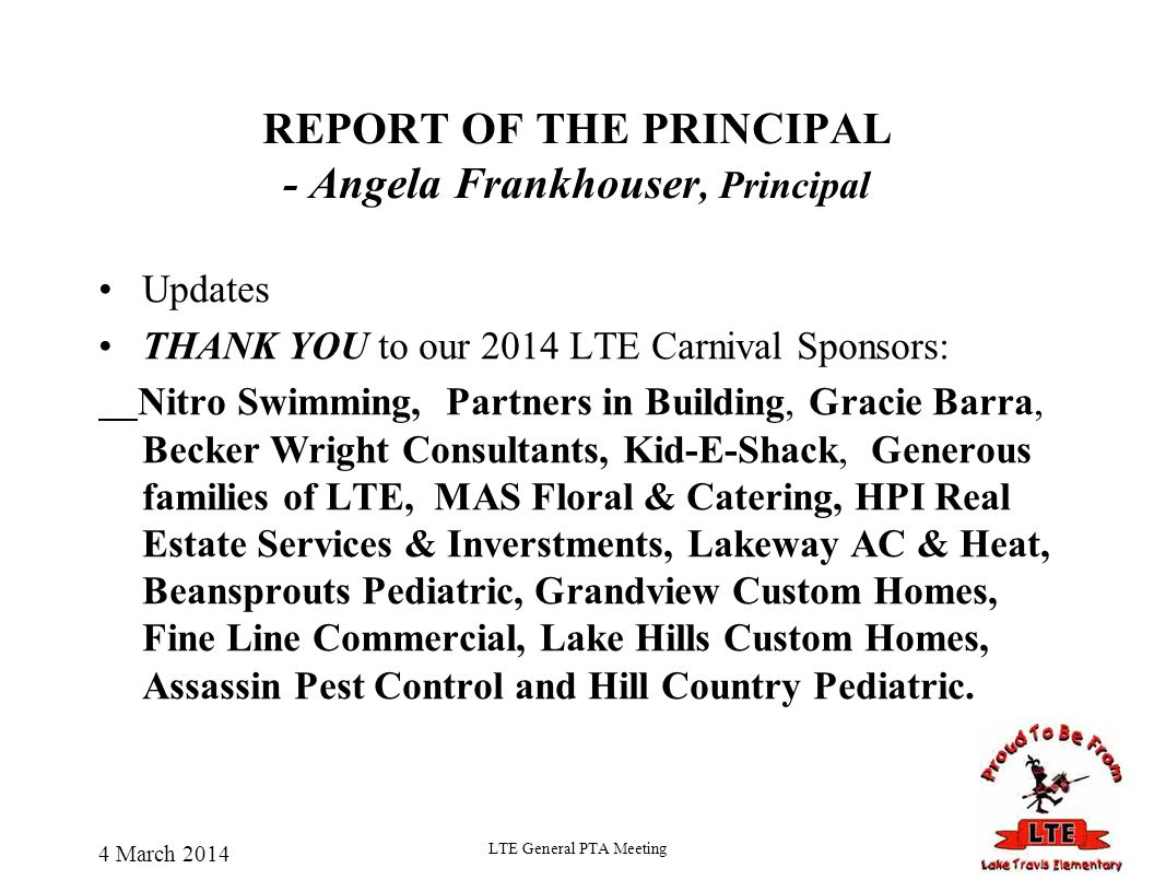 4 March 2014 LTE General PTA Meeting REPORT OF THE PRINCIPAL - Angela Frankhouser, Principal Updates THANK YOU to our 2014 LTE Carnival Sponsors: Nitr