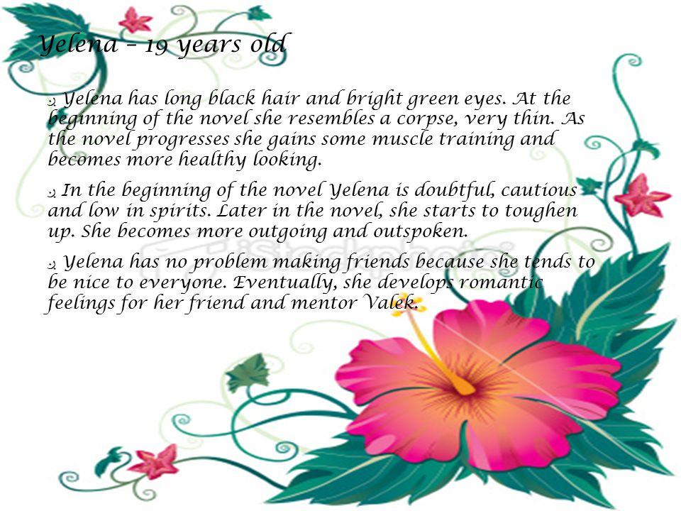Yelena – 19 years old ږ Yelena has long black hair and bright green eyes.