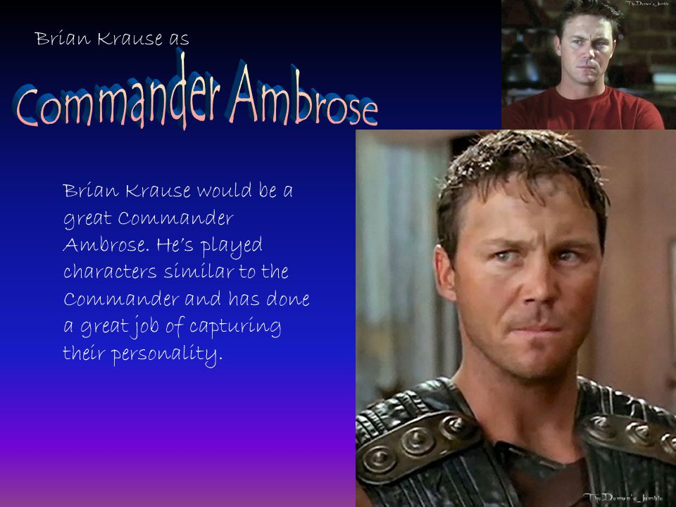 Brian Krause as Brian Krause would be a great Commander Ambrose.