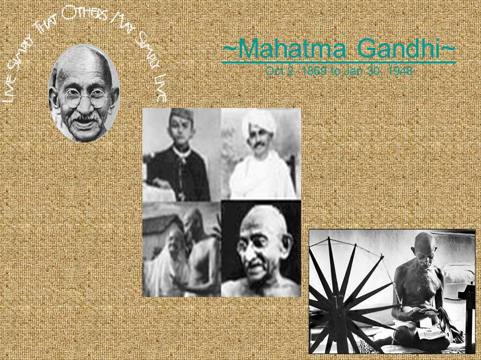 ~Mahatma Gandhi~ Oct 2, 1869 to Jan 30, 1948 ~Mahatma Gandhi~
