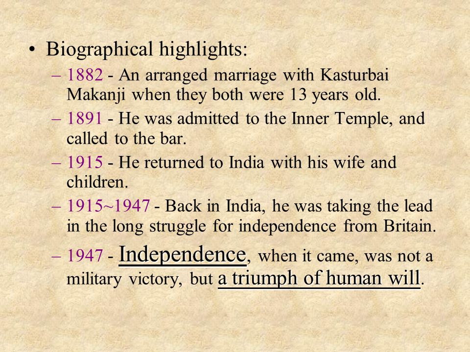 Biographical highlights: –1–1882 - An arranged marriage with Kasturbai Makanji when they both were 13 years old.