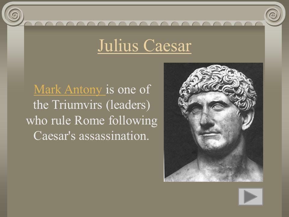 Julius Caesar Mark Antony Mark Antony is one of the Triumvirs (leaders) who rule Rome following Caesar's assassination.