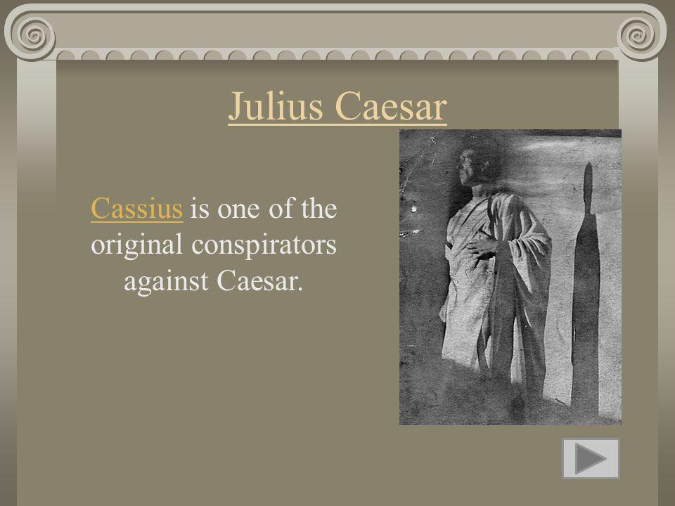 Julius Caesar CassiusCassius is one of the original conspirators against Caesar.