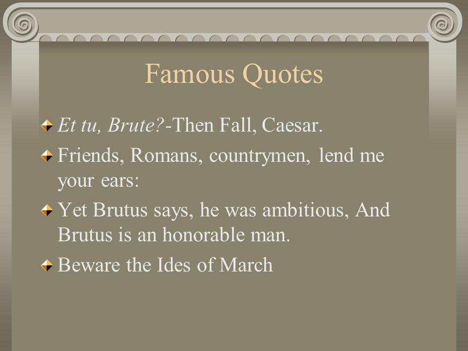 Famous Quotes Et tu, Brute -Then Fall, Caesar.