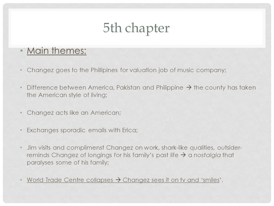 5th chapter Main themes: Changez goes to the Phillipines for valuation job of music company; Difference between America, Pakistan and Philippine  the