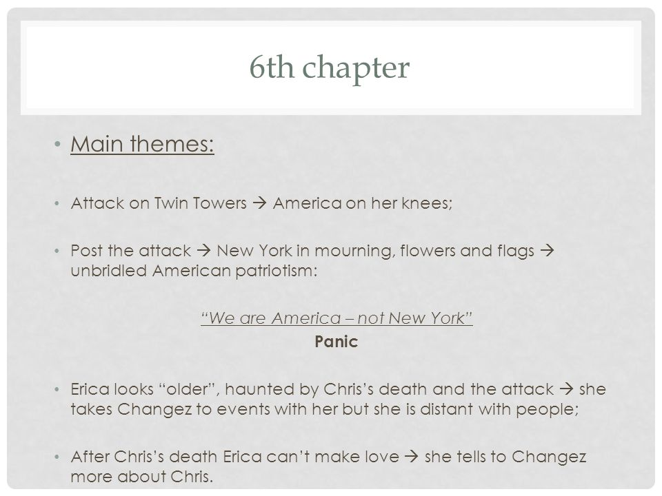 6th chapter Main themes: Attack on Twin Towers  America on her knees; Post the attack  New York in mourning, flowers and flags  unbridled American