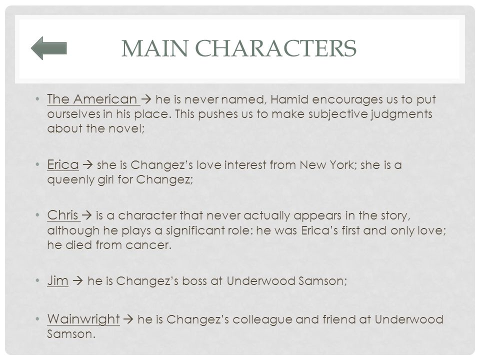 2nd chapter Main themes: introduction of Erica's character  referring to attractive girls:  differences between the female figure in America and Pakistan  strong figure of the family in Pakistan introduction of the new setting (New York); new job  difference between Changez and his American friends; difference between Pakistani and American thought.