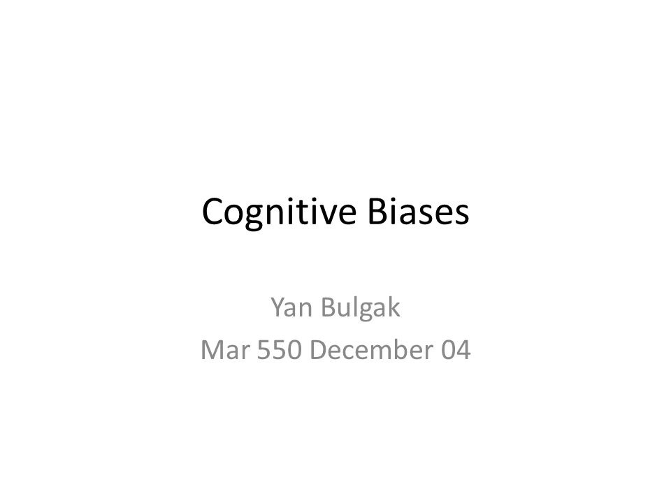 Causes of Cognitive Bias Attribution Cognitive Dissonance Heuristics (recall Troy's presentation) – Representativeness – Availability – Anchoring