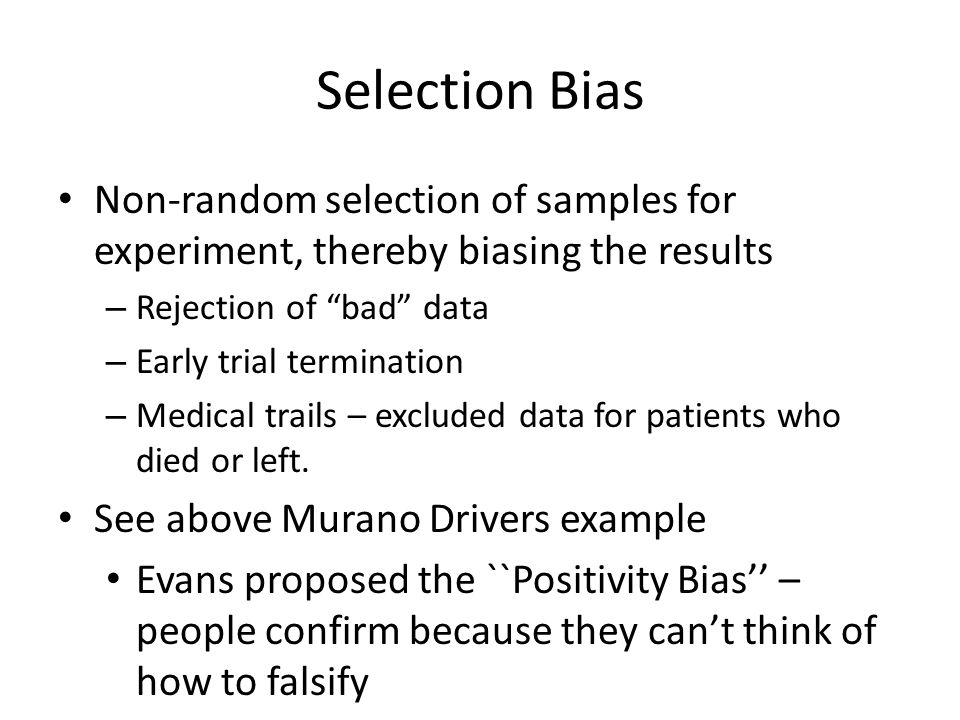 "Selection Bias Non-random selection of samples for experiment, thereby biasing the results – Rejection of ""bad"" data – Early trial termination – Medic"