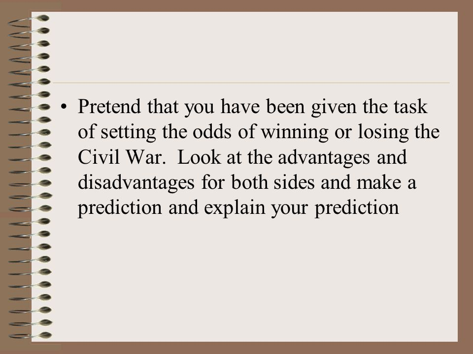 Pretend that you have been given the task of setting the odds of winning or losing the Civil War.