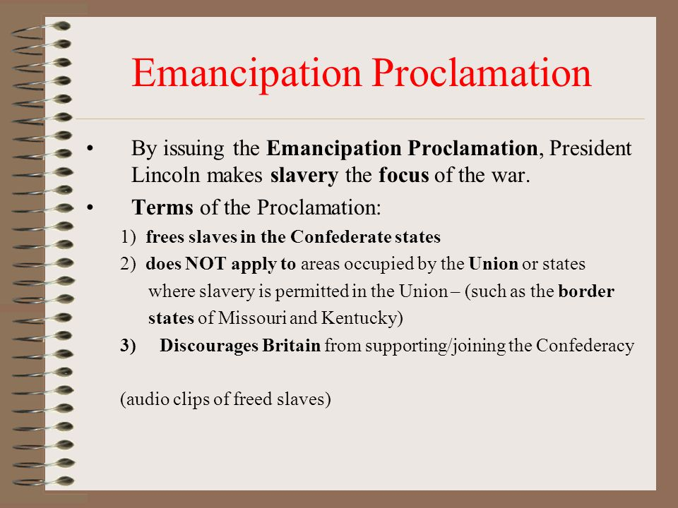 Emancipation Proclamation By issuing the Emancipation Proclamation, President Lincoln makes slavery the focus of the war.