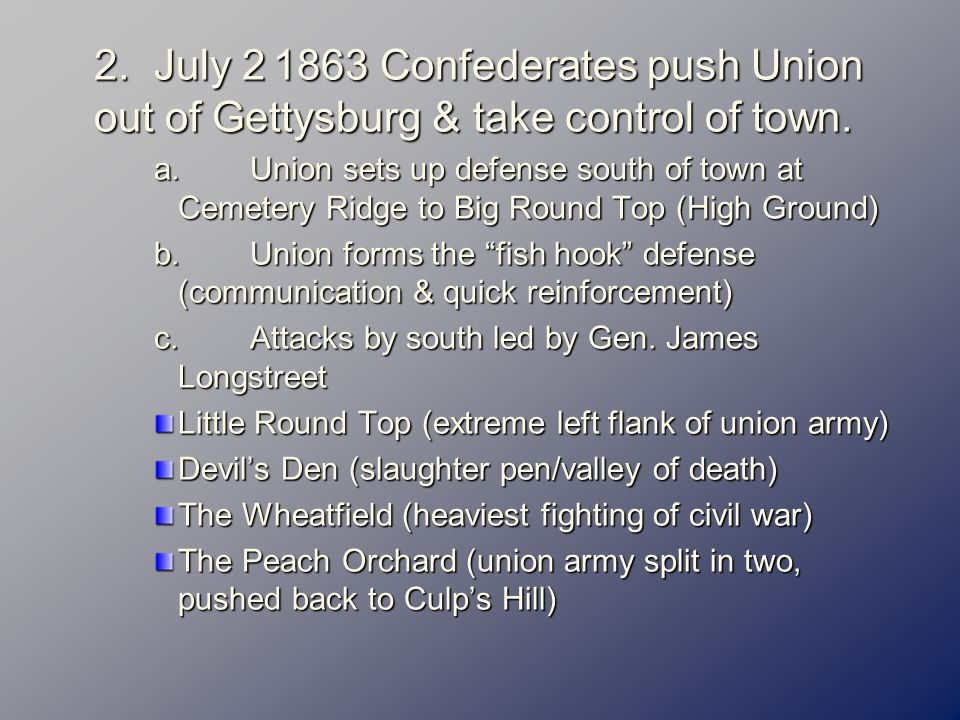 2.July 2 1863 Confederates push Union out of Gettysburg & take control of town.