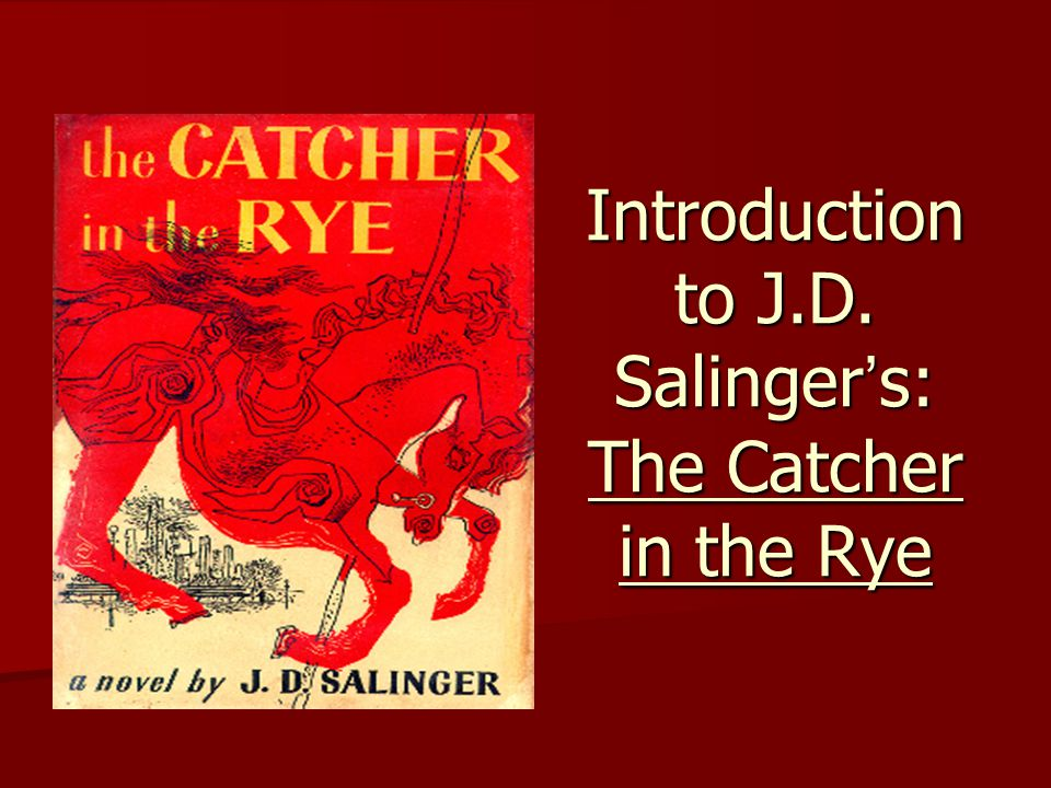 Introduction to J.D. Salinger's: The Catcher in the Rye