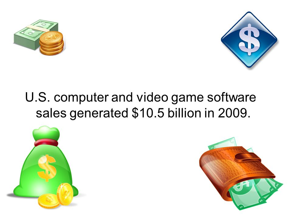 U.S. computer and video game software sales generated $10.5 billion in 2009.