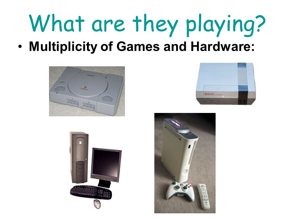 What are they playing? Multiplicity of Games and Hardware: