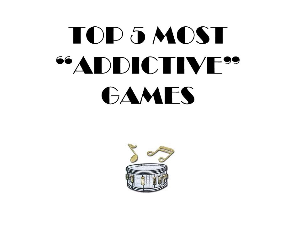 "TOP 5 MOST ""ADDICTIVE"" GAMES"
