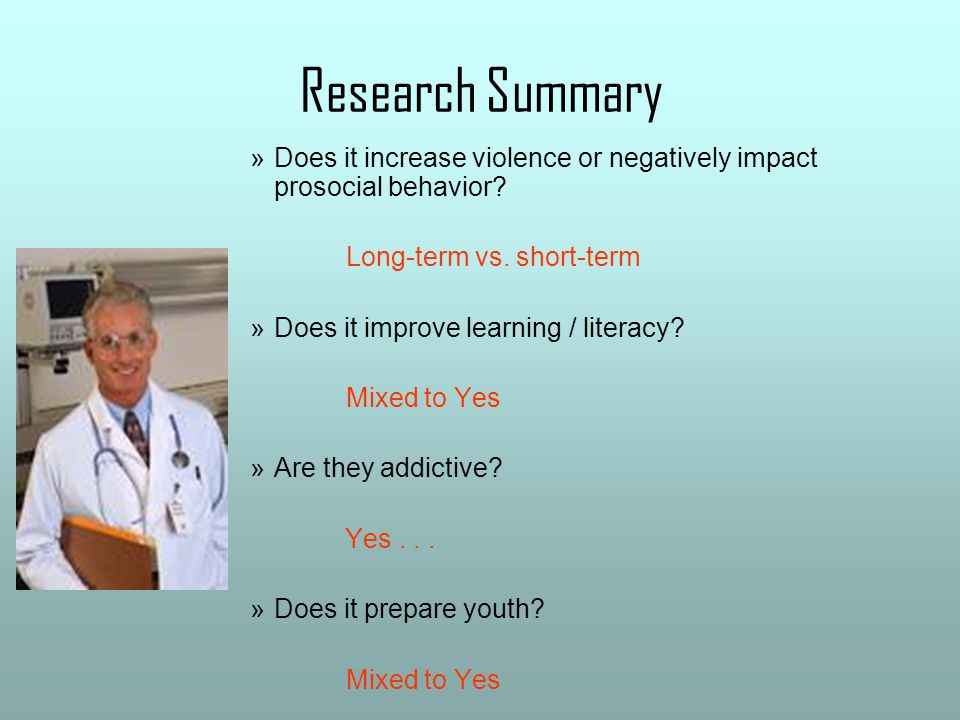 Research Summary »Does it increase violence or negatively impact prosocial behavior? Long-term vs. short-term »Does it improve learning / literacy? Mi