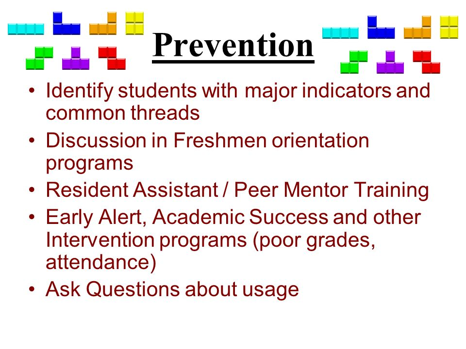 Prevention Identify students with major indicators and common threads Discussion in Freshmen orientation programs Resident Assistant / Peer Mentor Tra